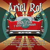 Duos, trios y otras perversiones de Ariel Rot