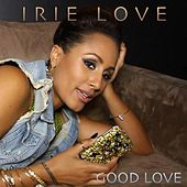 Good Love (Reggae Remix) by Irie Love