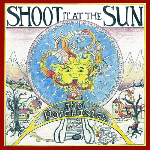 Shoot It At the Sun by The Porchistas