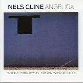 Angelica (feat. Tim Berne, Stacy Rowles, Eric Von Essen & Alex Cline) by Nels Cline