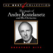 The Best Collection: The Magic of Andre Kostelanetz and His Orchestra de Andre Kostelanetz And His Orchestra