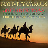 Nativity Carols - 50 Christmas Choral, Classical, And Orchestral Favorites by Various Artists