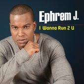 I Wanna Run 2 You by Ephrem J