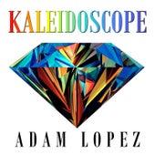 Kaleidoscope by Adam Lopez
