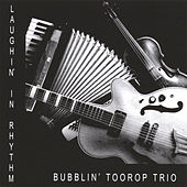 Laughin' in Rhythm by Bubblin Toorop Trio