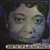Over the Top Blues Masterpieces (Remastered) von Mamie Smith