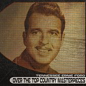 Over the Top Country Masterpieces (Remastered) by Tennessee Ernie Ford