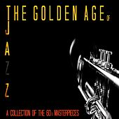 The Golden Age of Jazz (A Collection of the 60's Masterpieces) by Various Artists