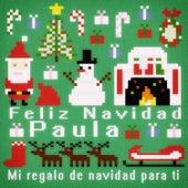 Feliz Navidad Paula - Mi Regalo de Navidad para Ti de Various Artists