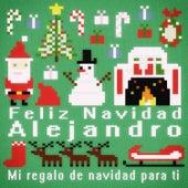 Feliz Navidad Alejandro - Mi Regalo de Navidad para Ti de Various Artists