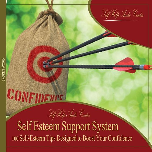 Self Esteem Support System: 100 Self-Esteem Tips Designed to Boost Your Confidence by Self Help Audio Center
