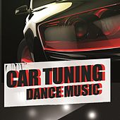 Car Tuning Dance Music by Various Artists