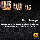 Romance in Tashmahal Palace (Best Chillout Bar Music and Hotel Lounge Music) by Ibiza Lounge