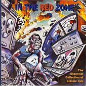 In the Red Zone: The Essential Collection of Classic Dub by Various Artists
