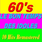 60's (Le bon temps des idoles) [40 Hits Remastered] by Various Artists