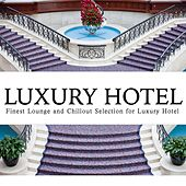 Luxury Hotel Lounge (Finest Lounge and Chillout Selection for Luxury Hotel) by Ajad Samskara