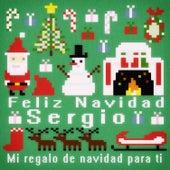 Feliz Navidad Sergio - Mi Regalo de Navidad para Ti de Various Artists