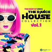 The Dance House Collection Vol.1, The Best of 2014 (Vocal and Progressive Club House) by Various Artists