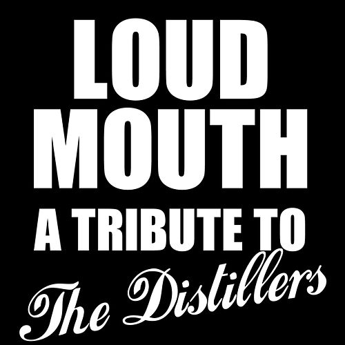 Loud Mouth: A Tribute to the Distillers by Various Artists