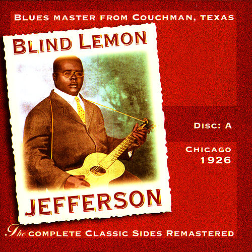 The Complete Classic Sides Remastered: Chicago 1926 Disc A by Blind Lemon Jefferson