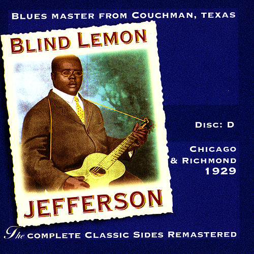 The Complete Classic Sides Remastered: Chicago & Richmond 1929 Disc D by Blind Lemon Jefferson