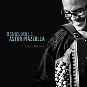 Astor Piazzolla : Cierra tus ojos by Daniel Mille