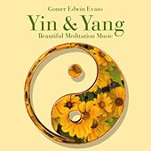 Yin & Yang: Beautiful Meditation Music by Gomer Edwin Evans