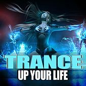 Trance Up Your Life by Various Artists