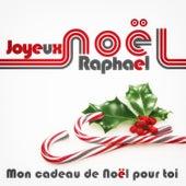 Joyeux Noël Raphael - Mon cadeau de Noël pour toi de Various Artists