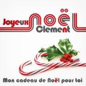 Joyeux Noël Clement - Mon cadeau de Noël pour toi de Various Artists