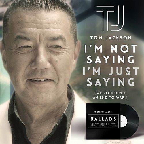 I'm Not Saying, I'm Just Saying by Tom Jackson
