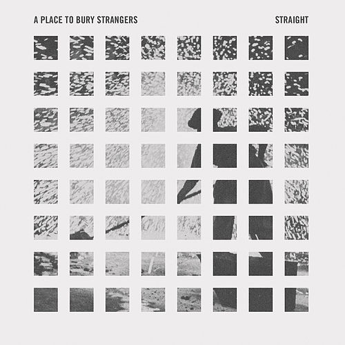 Straight by A Place to Bury Strangers