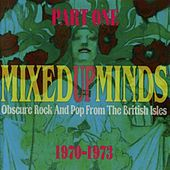 Mixed Up Minds, Part 1: Obscure Rock And Pop From The British Isles, 1970-1973 by Various Artists