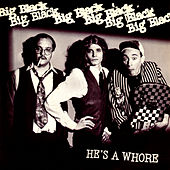 He's A Whore by Big Black