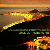 Chill-Out Noite No Rio (A Funky Juice Collection of Bossa-Style Grooves) by Various Artists