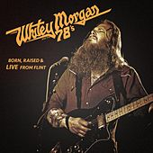 Born, Raised & Live From Flint von Whitey Morgan and the 78's