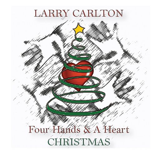 Four Hands & a Heart Christmas by Larry Carlton