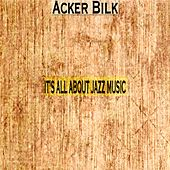 It's All About Jazz Music by Acker Bilk
