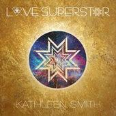 Love Superstar by Kathleen Smith