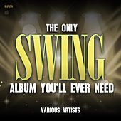 The Only Swing Album You'll Ever Need by Various Artists