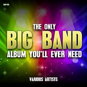 The Only Big Band Album You'll Ever Need (101 Unforgettable Tracks) von Various Artists