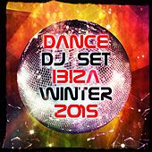 Dance DJ Set Ibiza Winter 2015 (DJ Set Mix Electro Dance Club Party) by Various Artists