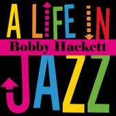 Bobby Hackett - A Life in Jazz by Bobby Hackett