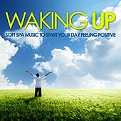 Waking Up (Soft Spa Music to Start Your Day Feeling Positive) by Various Artists