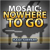 Mosaic: Nowhere to Go de Isaac Shepard