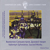 One Thousand Years of Ukrainian Sacred Music, Vol. 3.  Valentyn Sylvestrov: Sacred Works by Kyiv Chamber Choir