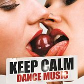 Keep Calm Dance Music by Various Artists