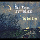 Way Back Home by The Pistol Whippin Party Penguins