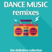 Dance Music Remixes: The Definitive Collection von Various Artists