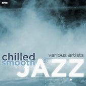 Chilled Smooth Jazz von Various Artists